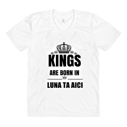 Tricou - Kings are born in...